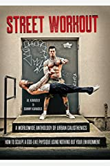 Street Workout: A Worldwide Anthology of Urban Calisthenics--How to Sculpt a God-Like Physique Using Nothing But Your Environment (English Edition) Format Kindle