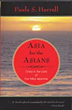 Asia for the Asians: China in the Lives of Five Meiji Japanese