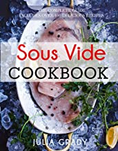 Sous Vide Cookbook: Prepare Professional Quality Food Easily at Home. The Complete Guide Includes over 100 Sous Vide Recipes.