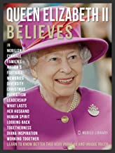 Queen Elizabeth II Believes - Queen Elizabeth II Quotes And Believes: Learn to know better this very unique ruler (Motivational & Inspirational Quotes)