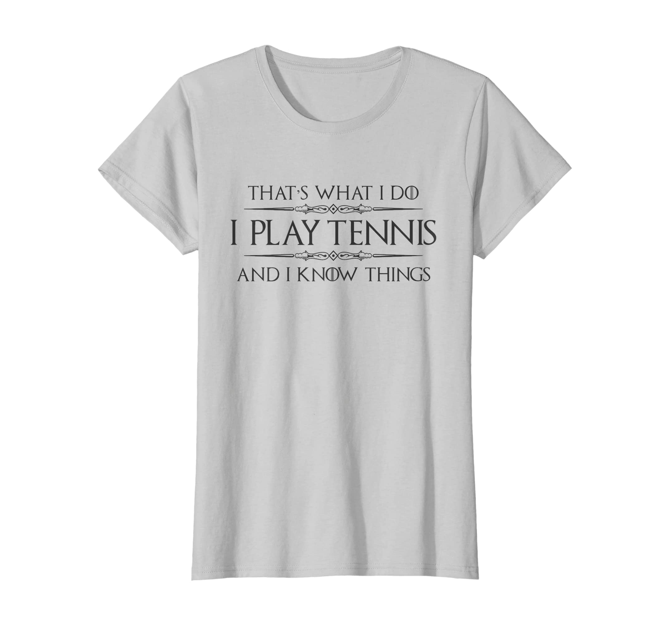 2bc381f19a0 Amazon.com  Tennis Player Shirt - Funny I Play Tennis   I Know Things   Clothing