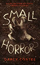 Small Horrors: A Collection of Fifty Creepy Stories