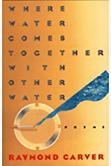 Where Water Comes Together with Other Water: Poems (Vintage Contemporaries) Kindle Edition