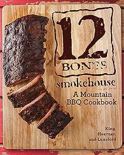 12 Bones Smokehouse: A Mountain BBQ Cookbook
