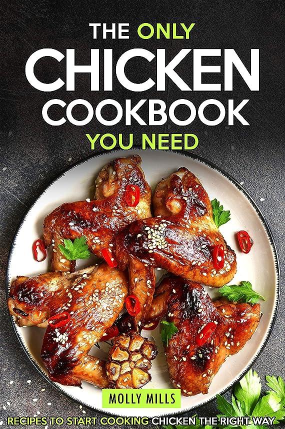 極小ネーピアレースThe Only Chicken Cookbook You Need: Recipes to Start Cooking Chicken the Right Way (English Edition)