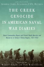 The Greek Genocide in American Naval War Diaries: Naval Commanders Report and Protest Death Marches and Massacres in Turkey's Pontus Region, 1921-1922