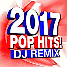 2017 Pop Hits! DJ Remix