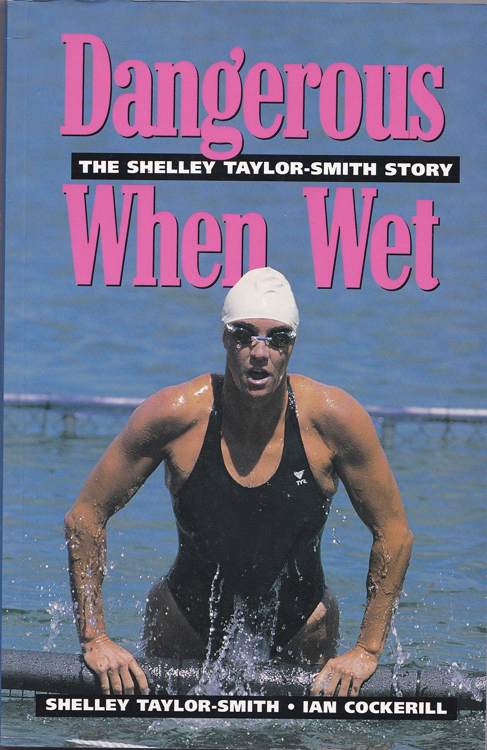 Image OfDangerous When Wet: The Shelley Taylor-Smith Story