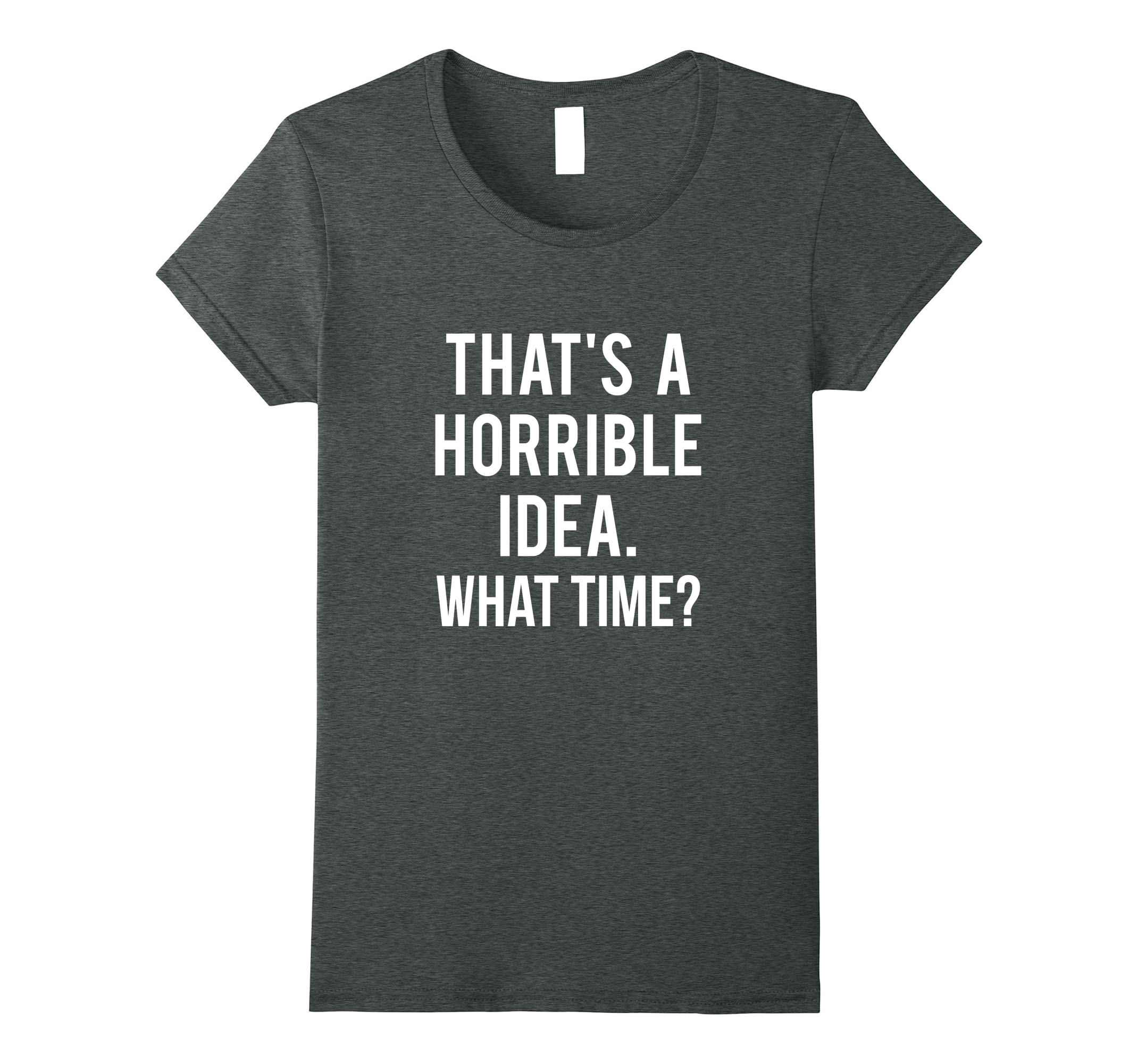 Thats Horrible Idea What Time-Veotee