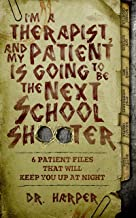 I'm a Therapist, and My Patient is Going to be the Next School Shooter: 6 Patient Files That Will Keep You Up At Night (Dr. Harper Therapy Book 1) (English Edition)