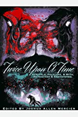 Twice Upon A Time: Fairytale, Folklore, & Myth. Reimagined & Remastered. Kindle Edition