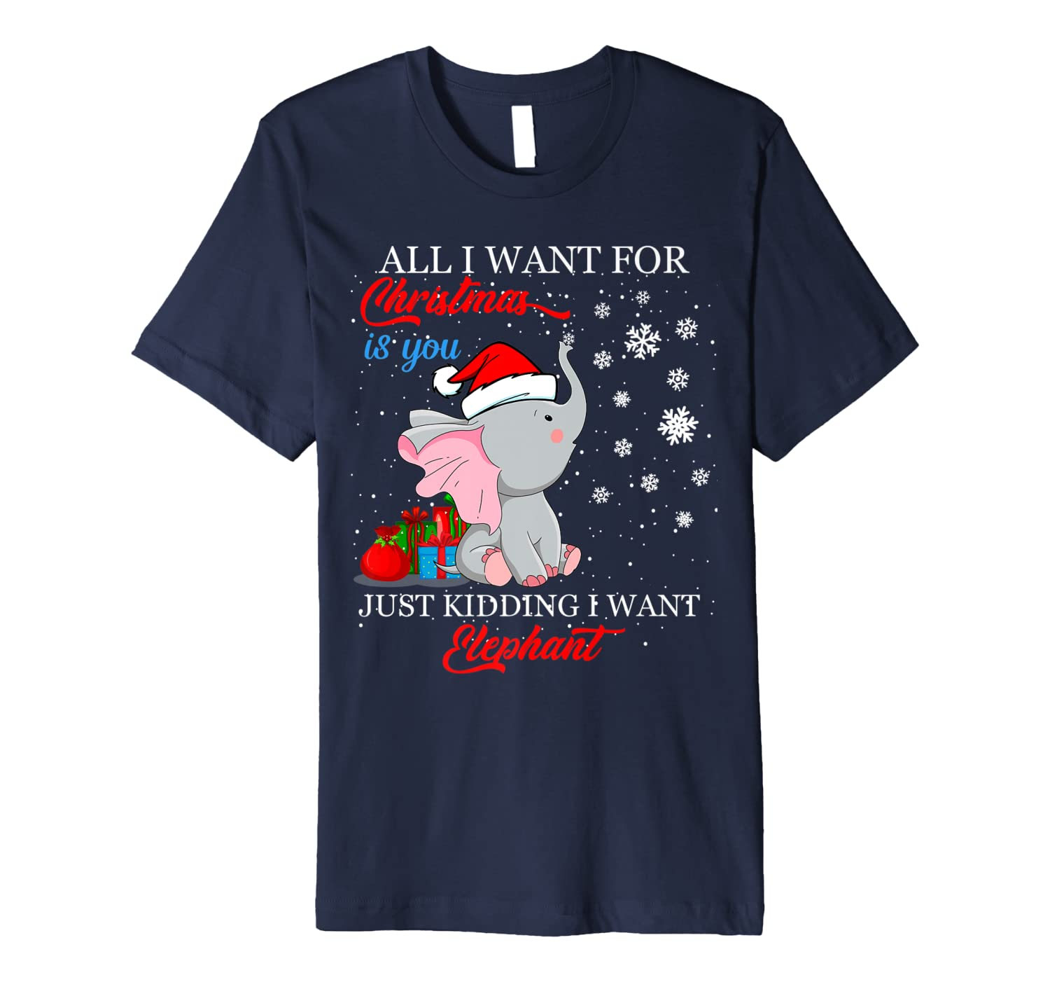 All I Want For Christmas is You Just Kidding I Want Elephant Premium T-Shirt