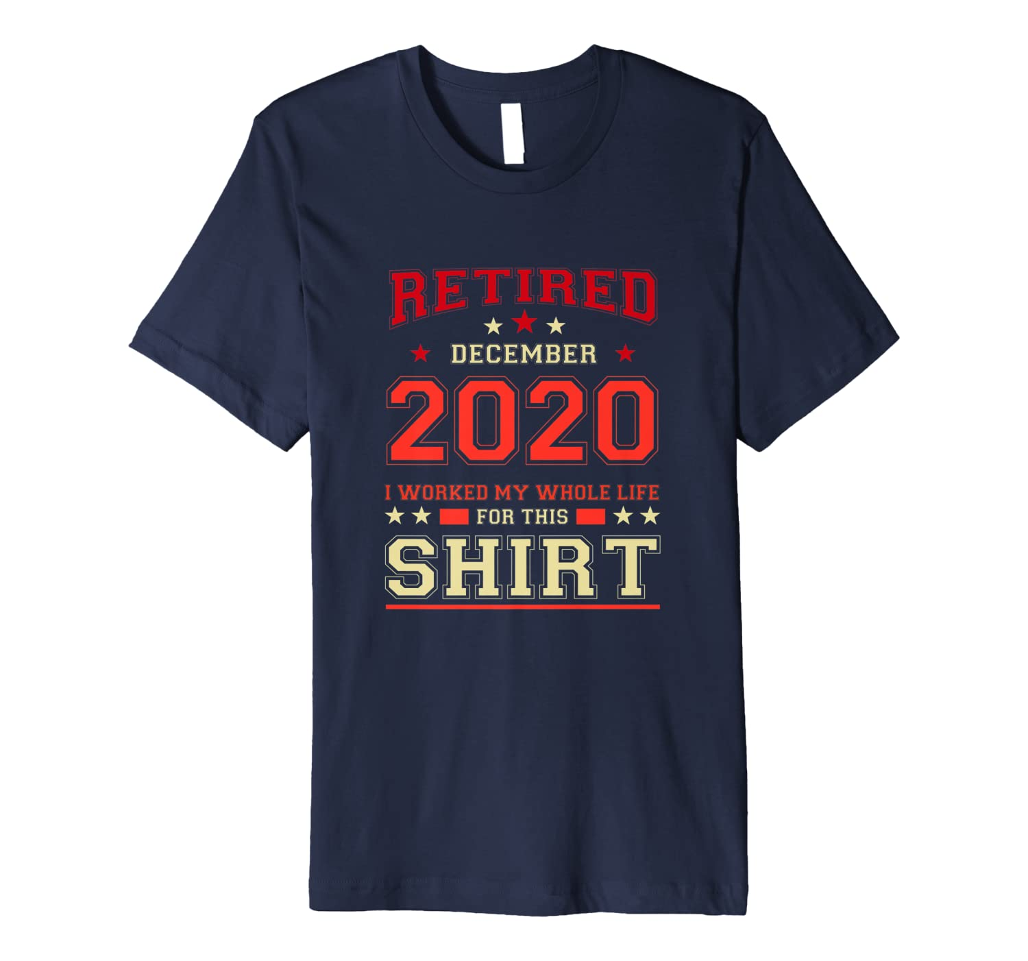 RETIRED DEC 2020 I WORKED MY WHOLE LIFE FOR THIS RETIREMENT Premium T-Shirt-ANZ