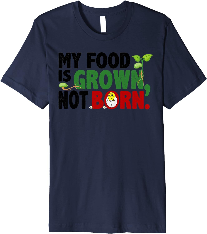 My Food Is Grown Not Born Vegan Plant Based Vegetarians Food Premium T-Shirt