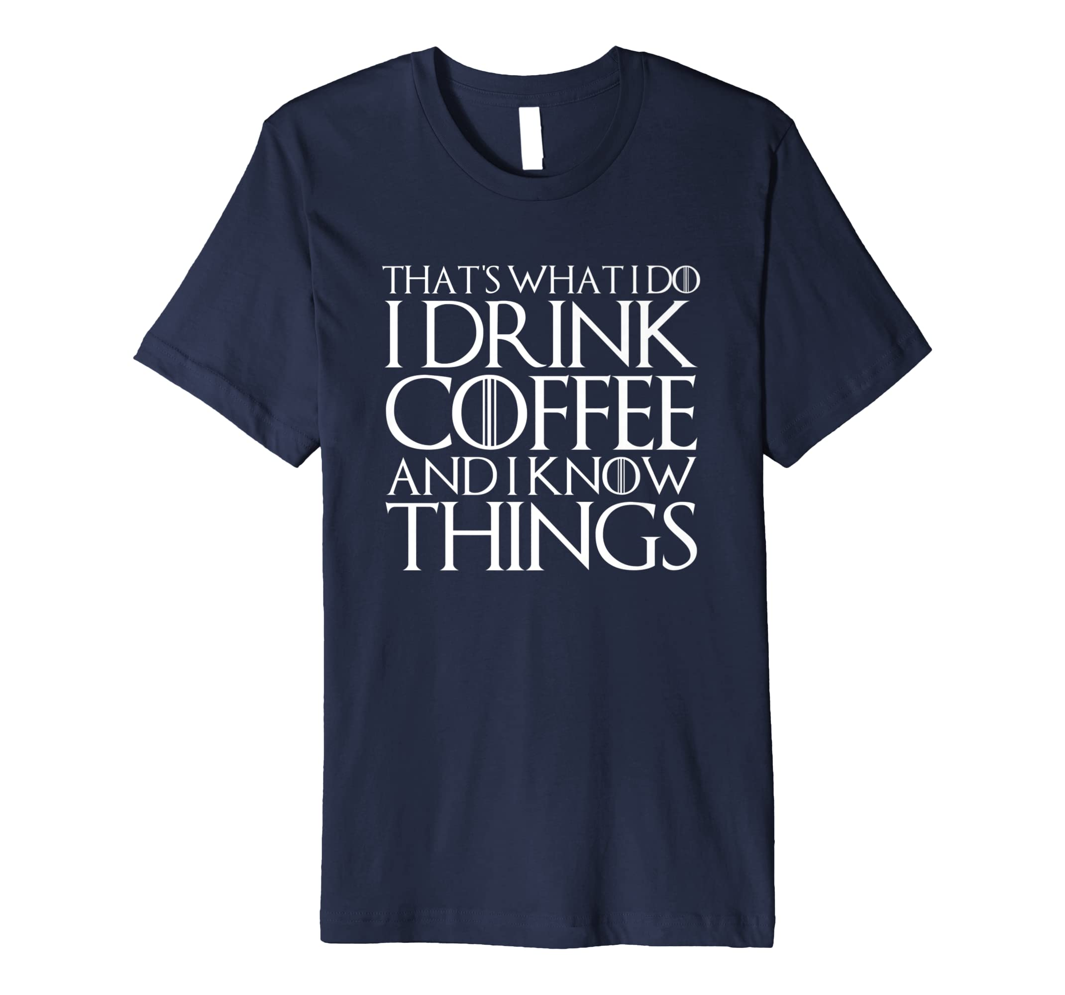 THAT'S WHAT I DO I DRINK COFFEE AND I KNOW THINGS T-Shirt-SFL