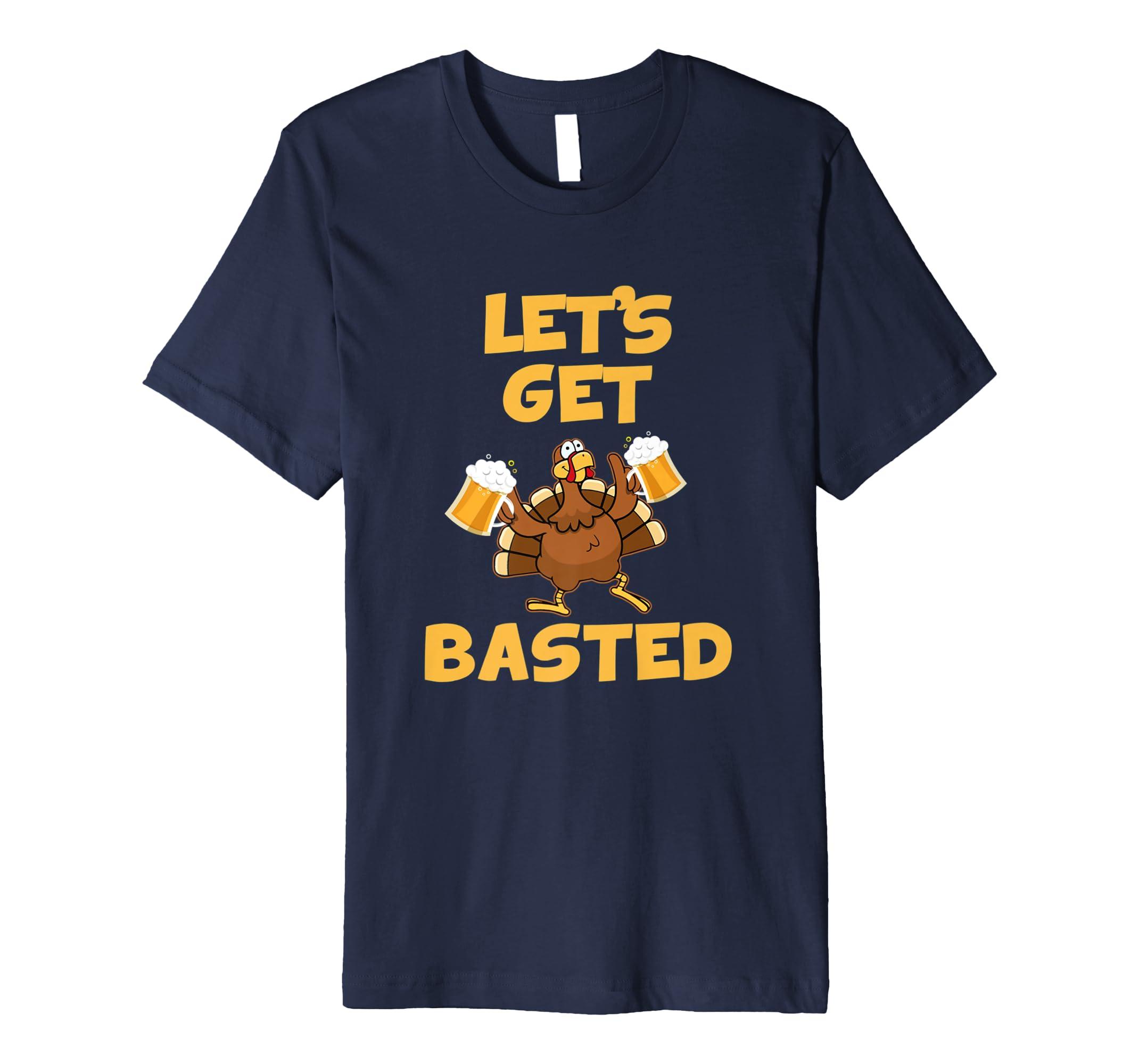 Let's Get Basted Funny Beer Turkey Thanksgiving Shirt-Teechatpro