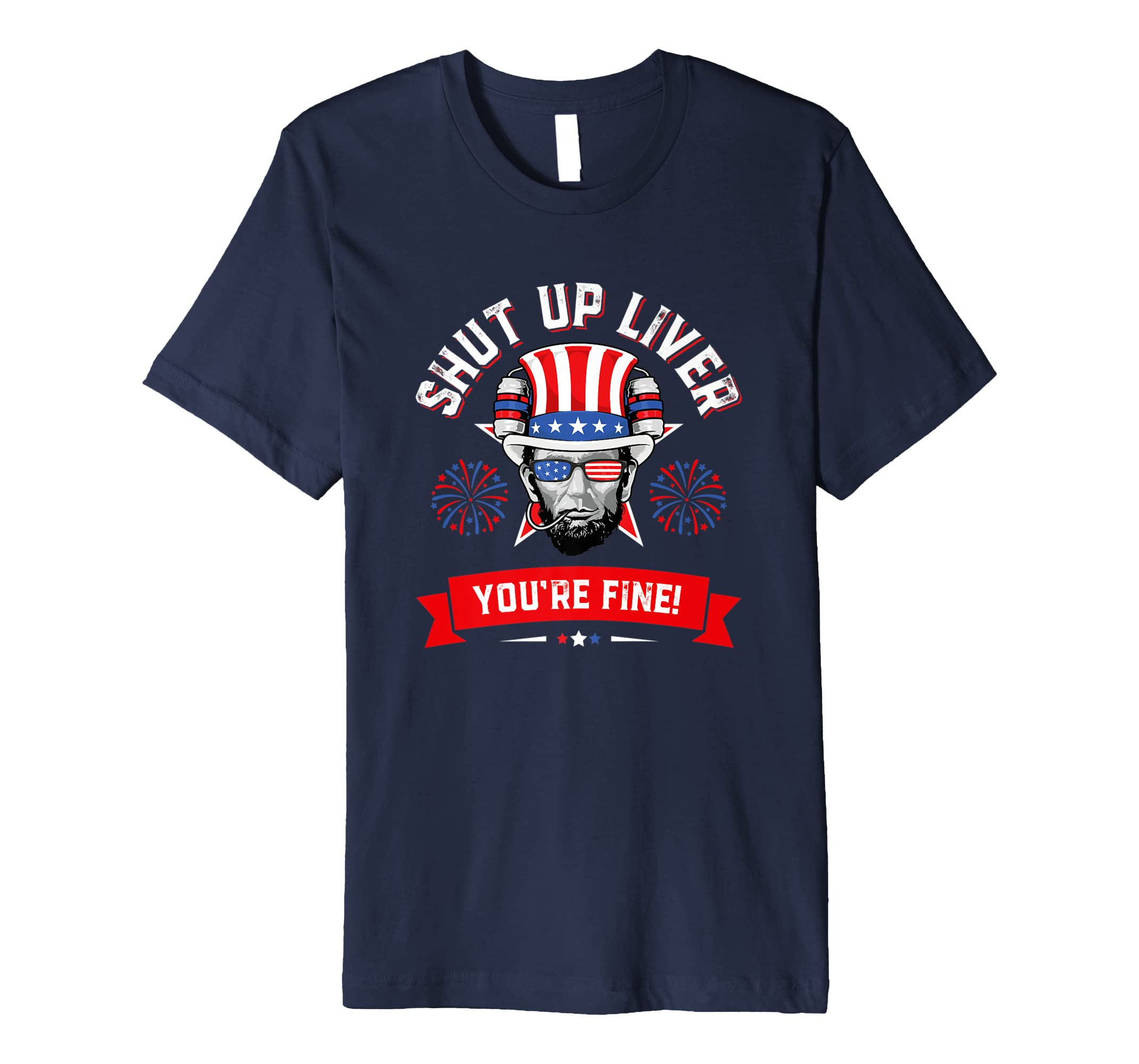 4th Of July Shirt Shut Up Liver You're Fine T-Shirt Abe Men-AZP