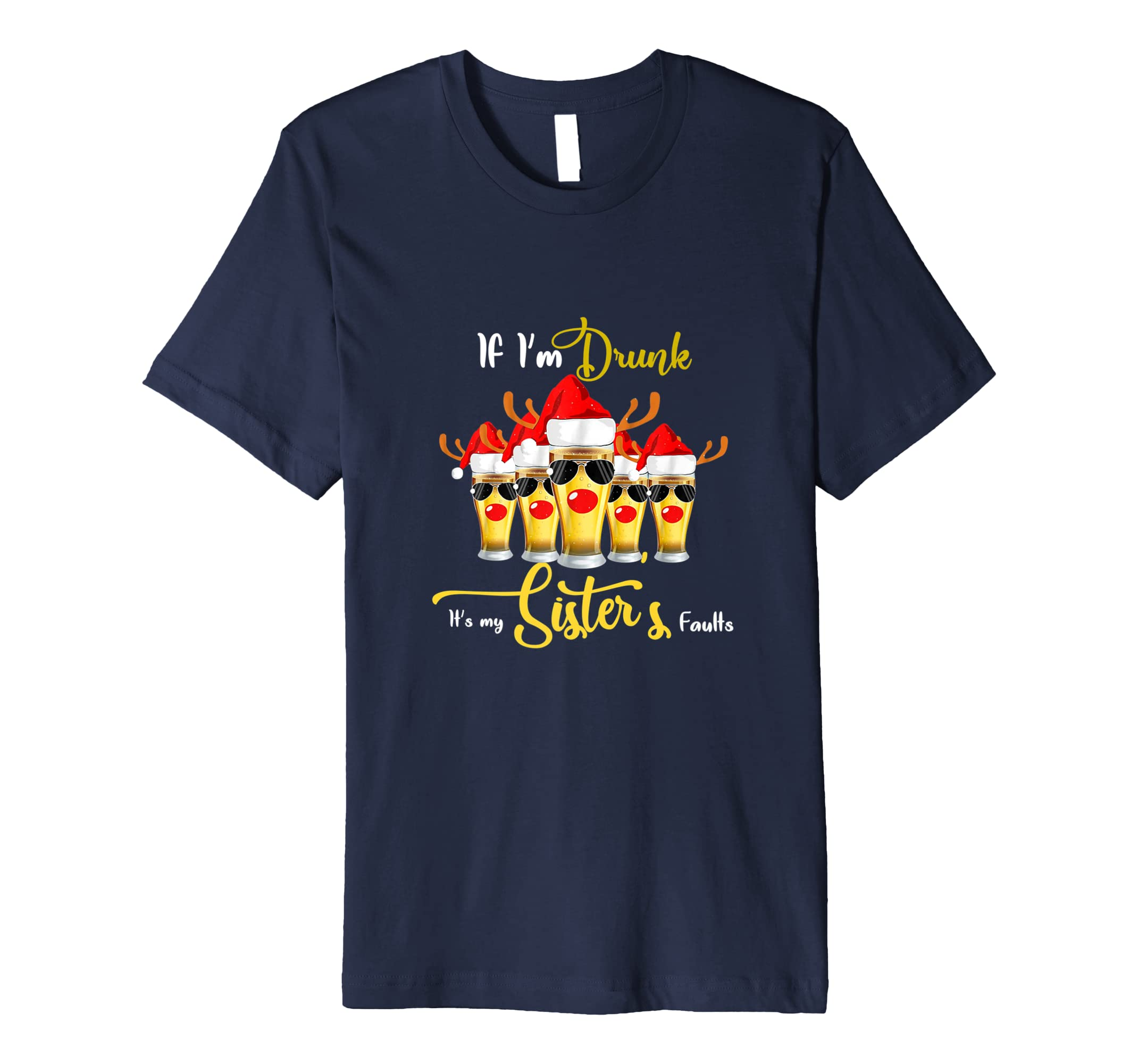 If I'm Drunk It Is My Sister's Fault T Shirt Christmas Gift-azvn
