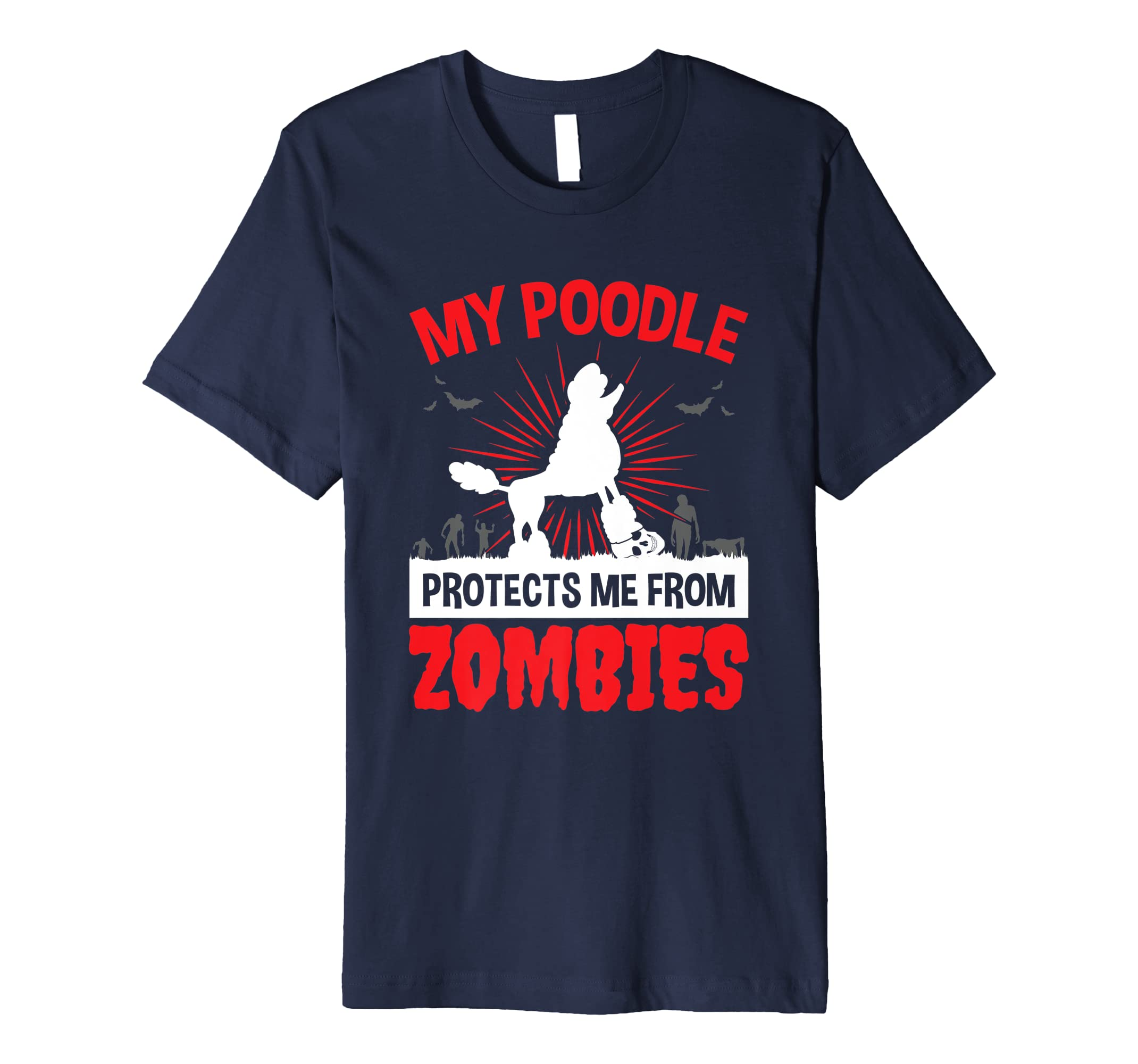 c55ec54c8 Amazon.com: Mens My Poodle Protects Me From Zombies TShirt Funny Gifts:  Clothing