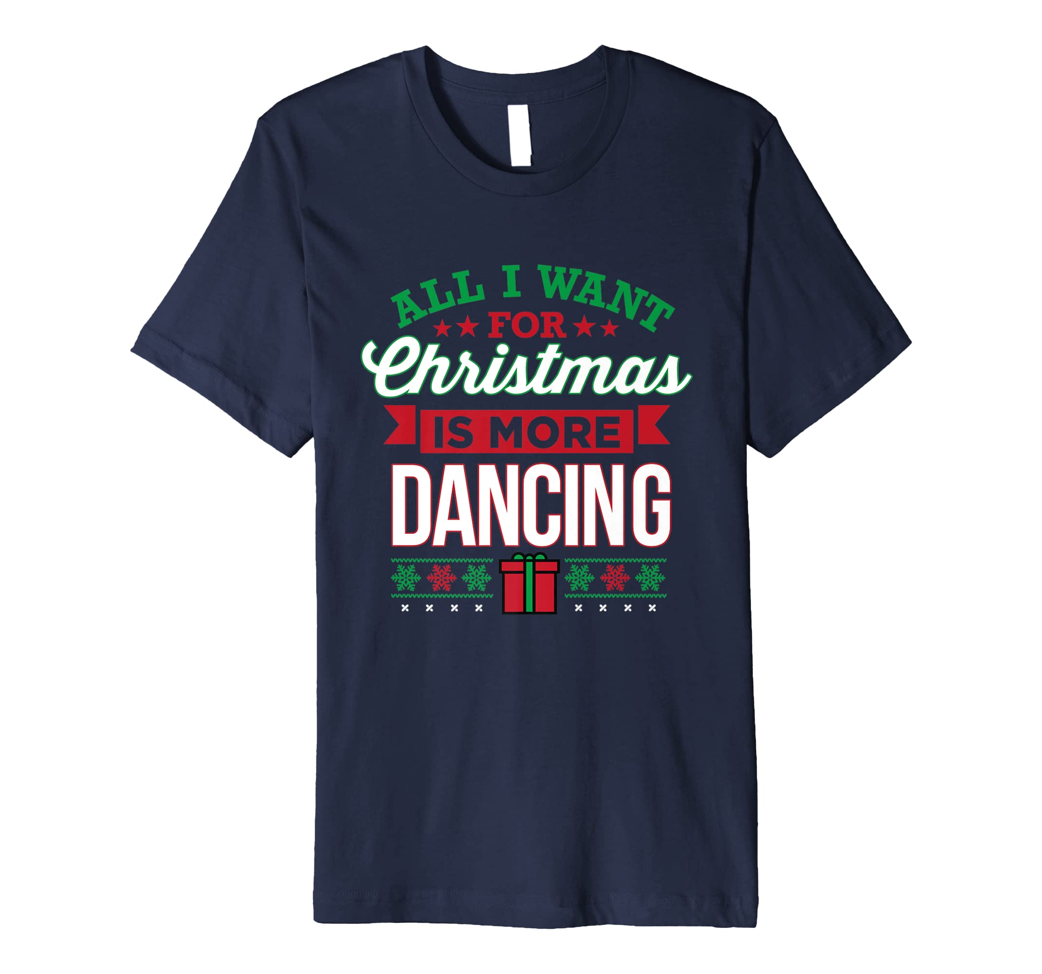 All I Want For Christmas Is More Dancing Dance T-Shirt-SFL