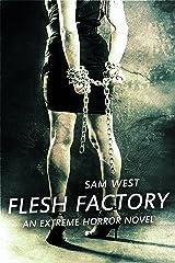 Flesh Factory: An Extreme Horror Novel Kindle Edition
