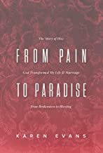 From Pain to Paradise: The Story of How God Transformed My Life and Marriage from Brokenness to Blessing (Overcoming Life Book 4)