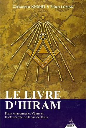 Le livre dHiram : La franc-maçonnerie, Vénus et la Clé secrète de la vie de Jésus