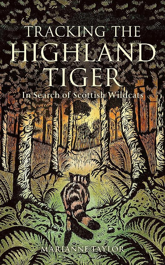 名誉ラベ略すTracking The Highland Tiger: In Search of Scottish Wildcats (English Edition)