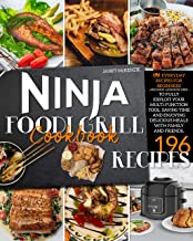 Ninja Foodi Grill Cookbook: 196 Everyday Recipes for Beginners (and Some Advanced Ones) to Fully Exploit Your Multi-Functi...
