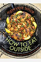 How To Eat Outside: Fabulous Al Fresco Food for BBQs, Bonfires, Camping and More Hardcover