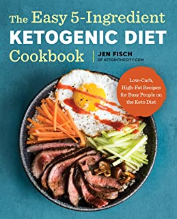 The Easy 5-Ingredient Ketogenic Diet Cookbook: Low-Carb, High-Fat Recipes for Busy People..