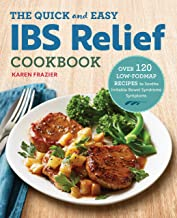 Quick Easy Ibs Relief Cookbook: Over 120 Low-Fodmap Recipes to Soothe Irritable Bowel Syndrome Symptoms