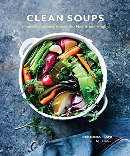 Clean Soups: Simple, Nourishing Recipes for Health and Vitality [A Cookbook]