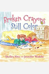 Broken Crayons Still Color (Hope-Filled Stories for Kids Book 1) Kindle Edition