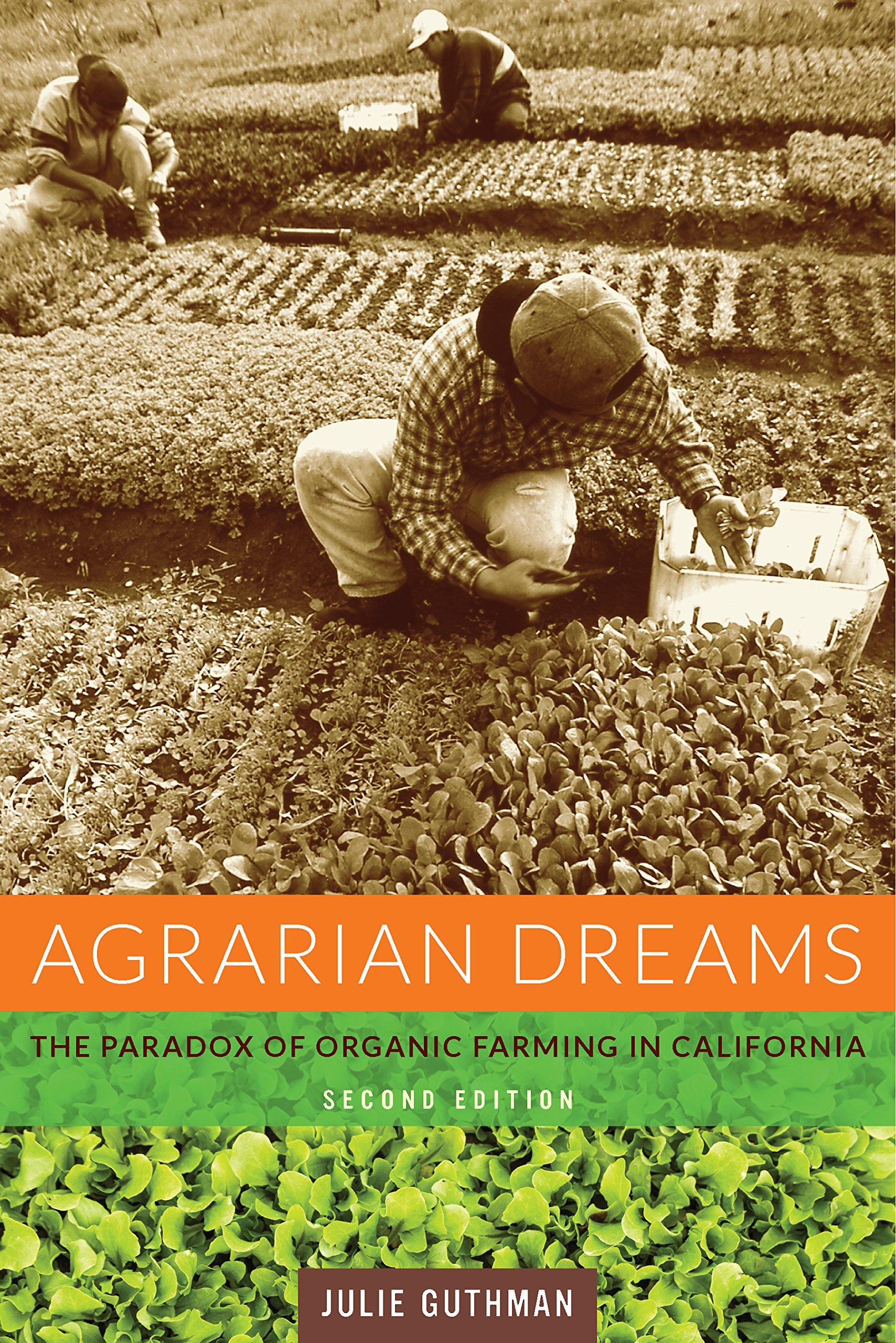 Agrarian Dreams: The Paradox of Organic Farming in California (California Studies in Critical Human Geography Book 11)
