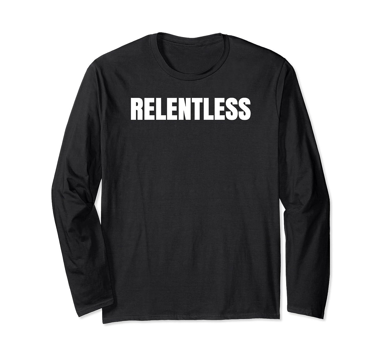 Relentless T-shirt Motivation Shirt Long Sleeve T-shirt