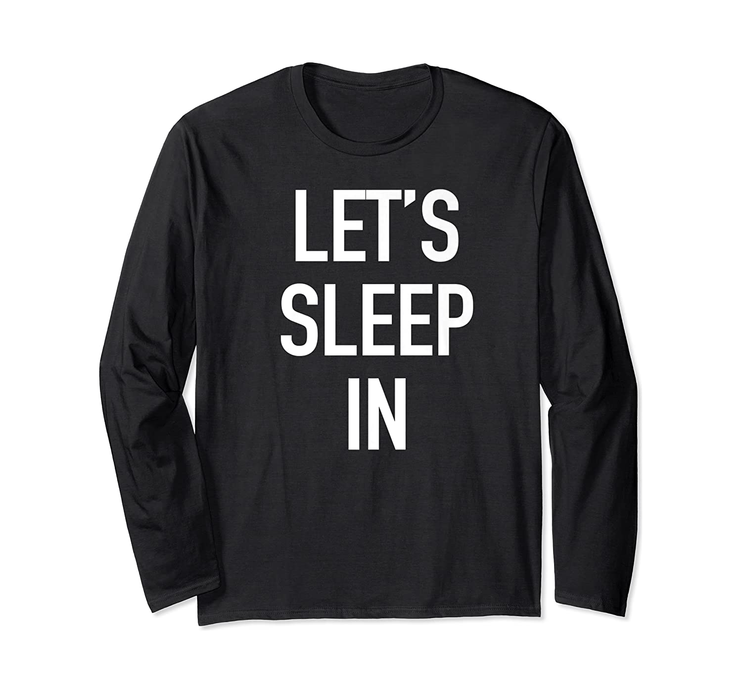 Lets Sleep In - Funny Lazy Day Pajama Quote T-shirt Long Sleeve T-shirt