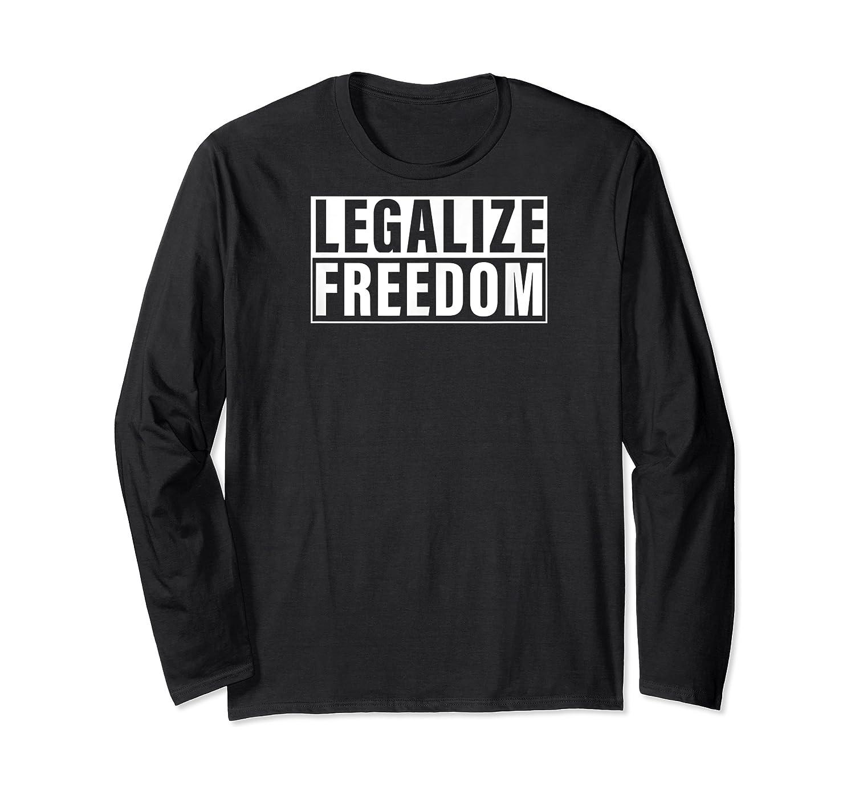 Legalize Freedom Shirts Long Sleeve T-shirt