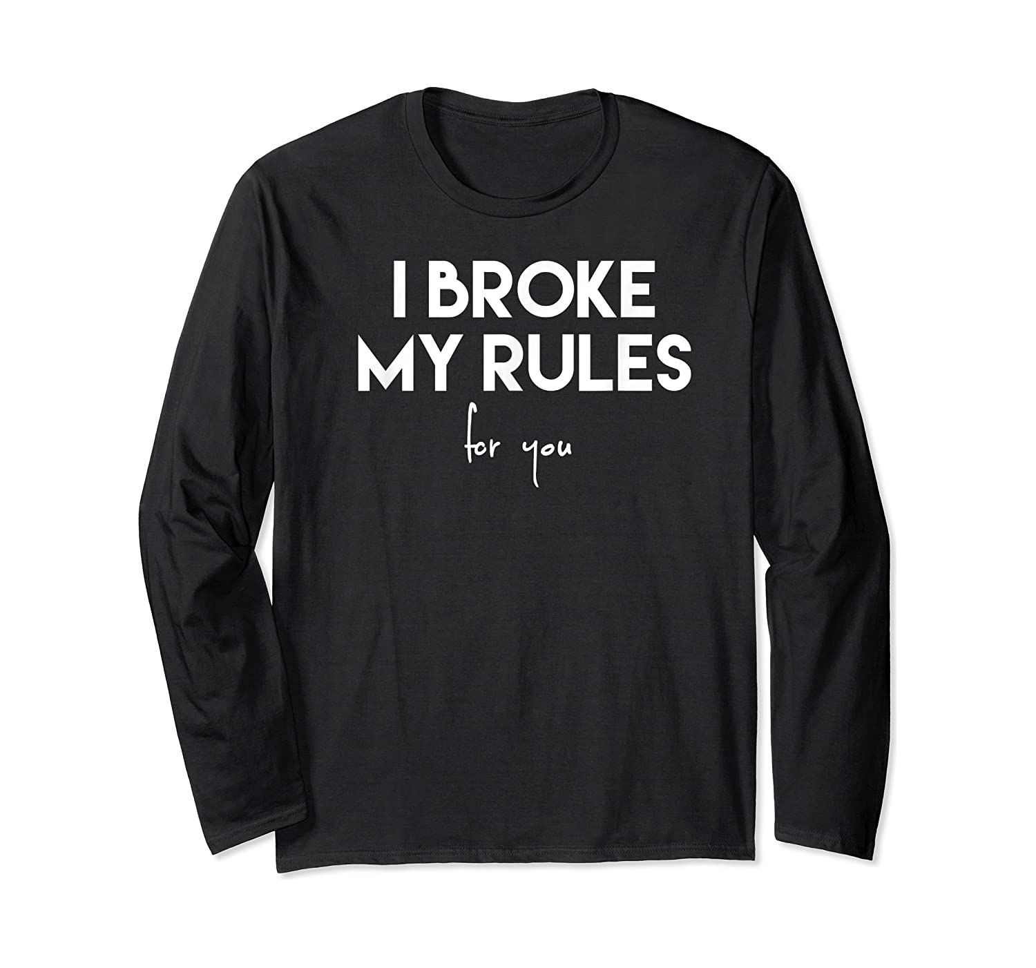 Broke My Rules For You Funny Quote Shirts Long Sleeve T-shirt