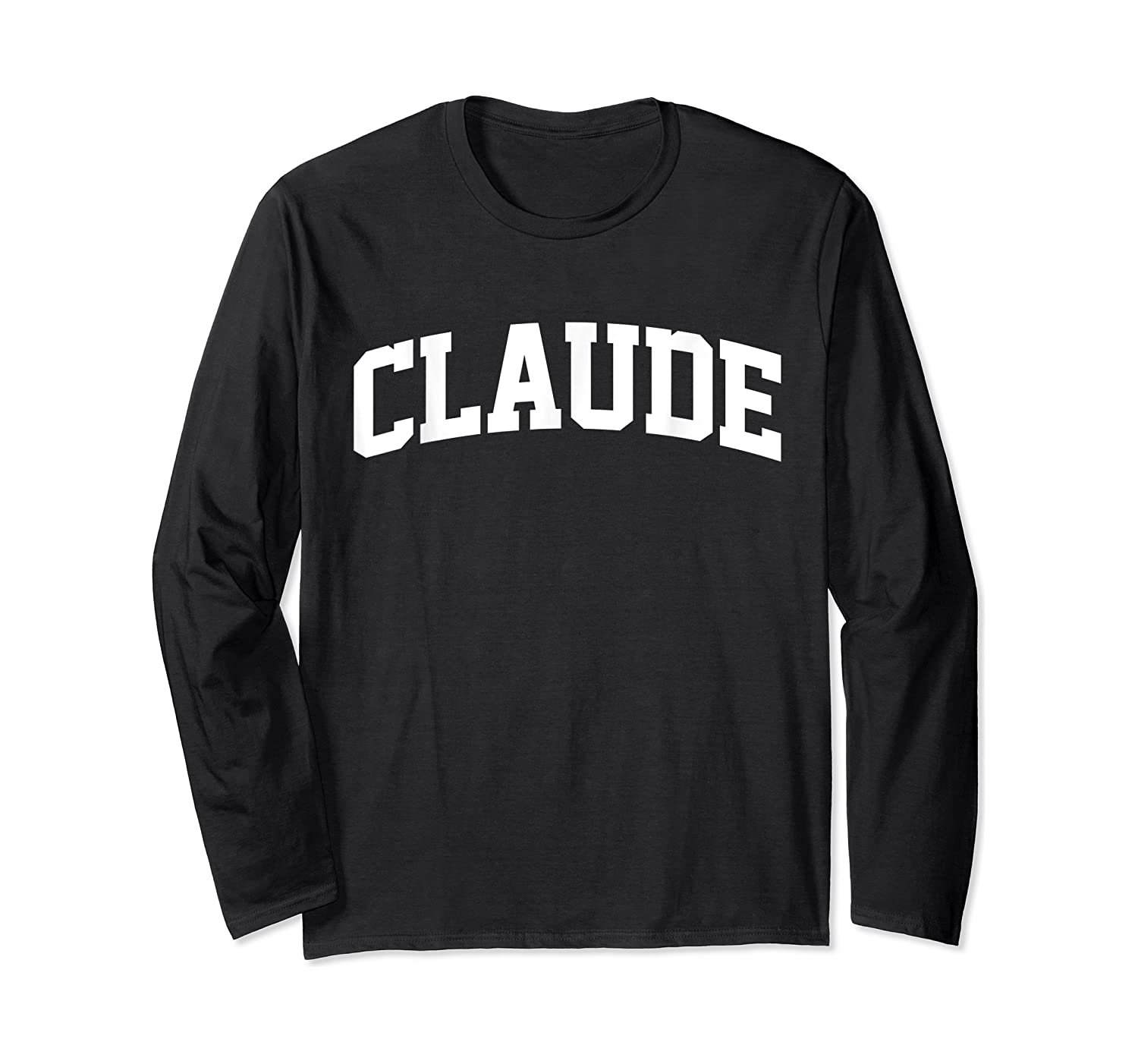 Claude Name Last Family First College Arch Shirts Long Sleeve T-shirt