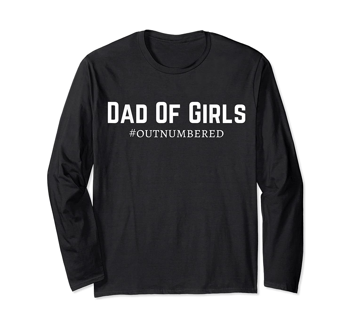 S Dad Of Girls #outnumbered T-shirt Long Sleeve T-shirt