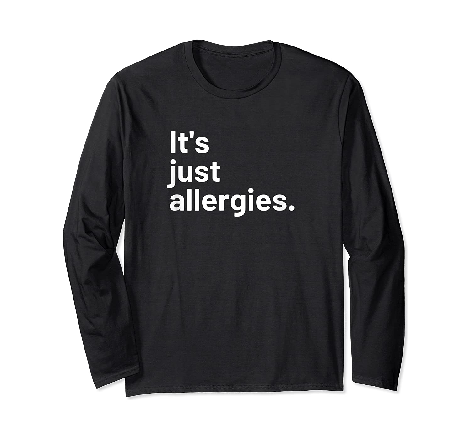I'm Not Really Sick It's Just Allergies Shirts Long Sleeve T-shirt