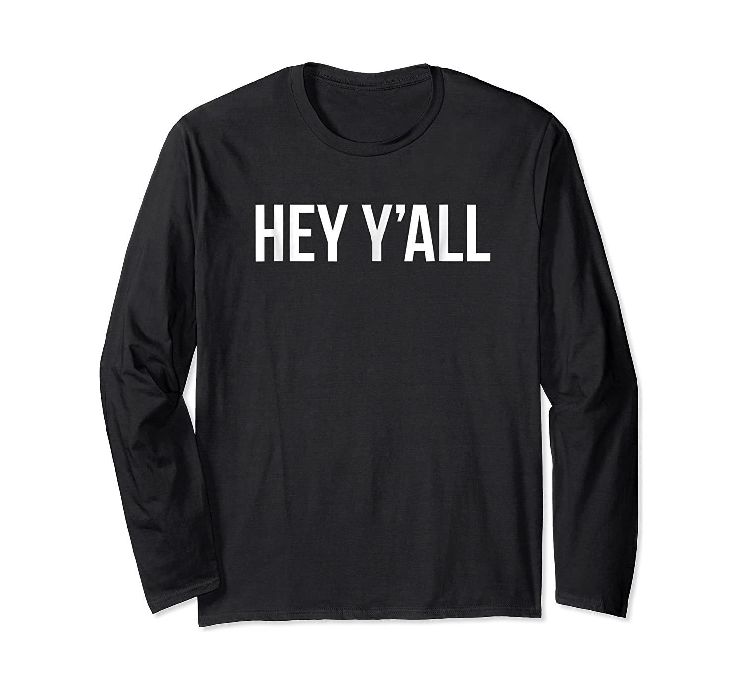 Hey Y'all Southern Accent South Hey You All Shirts Long Sleeve T-shirt