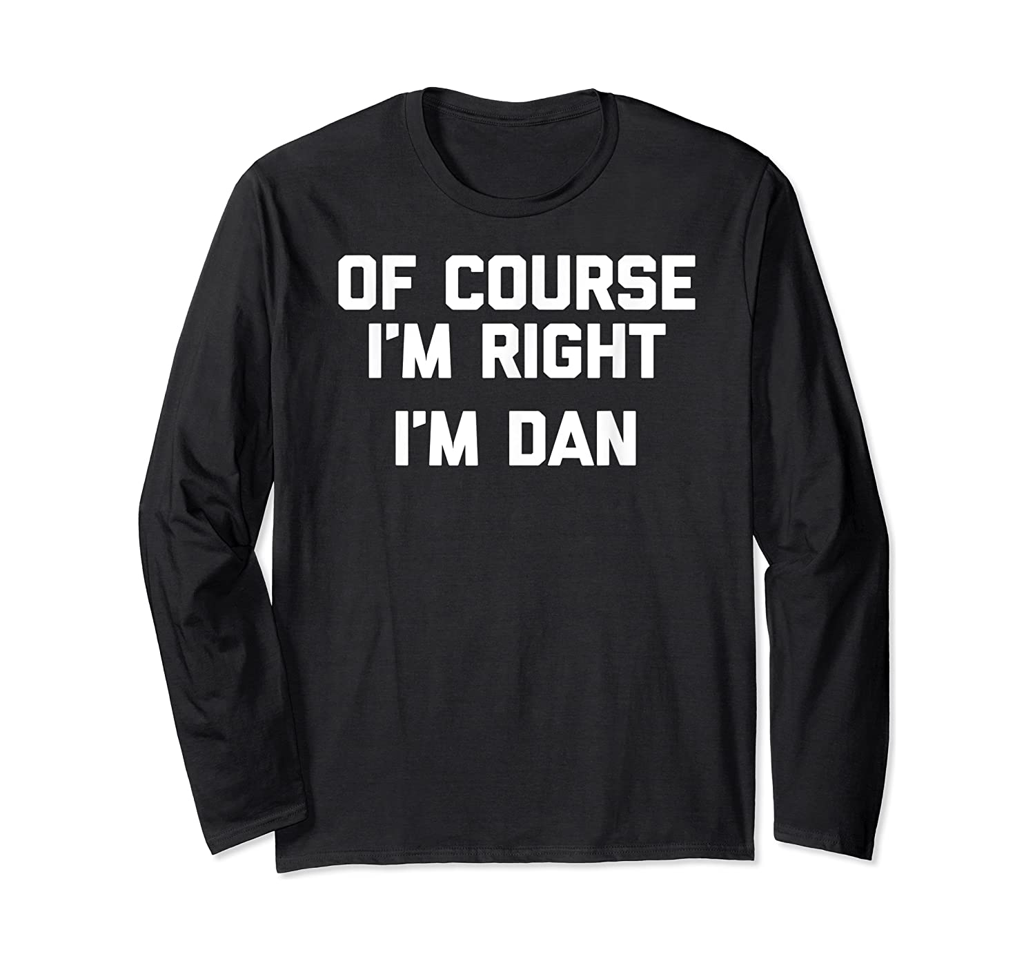 Of Course I'm Right, I'm Dan T-shirt Funny Saying Sarcastic Long Sleeve T-shirt
