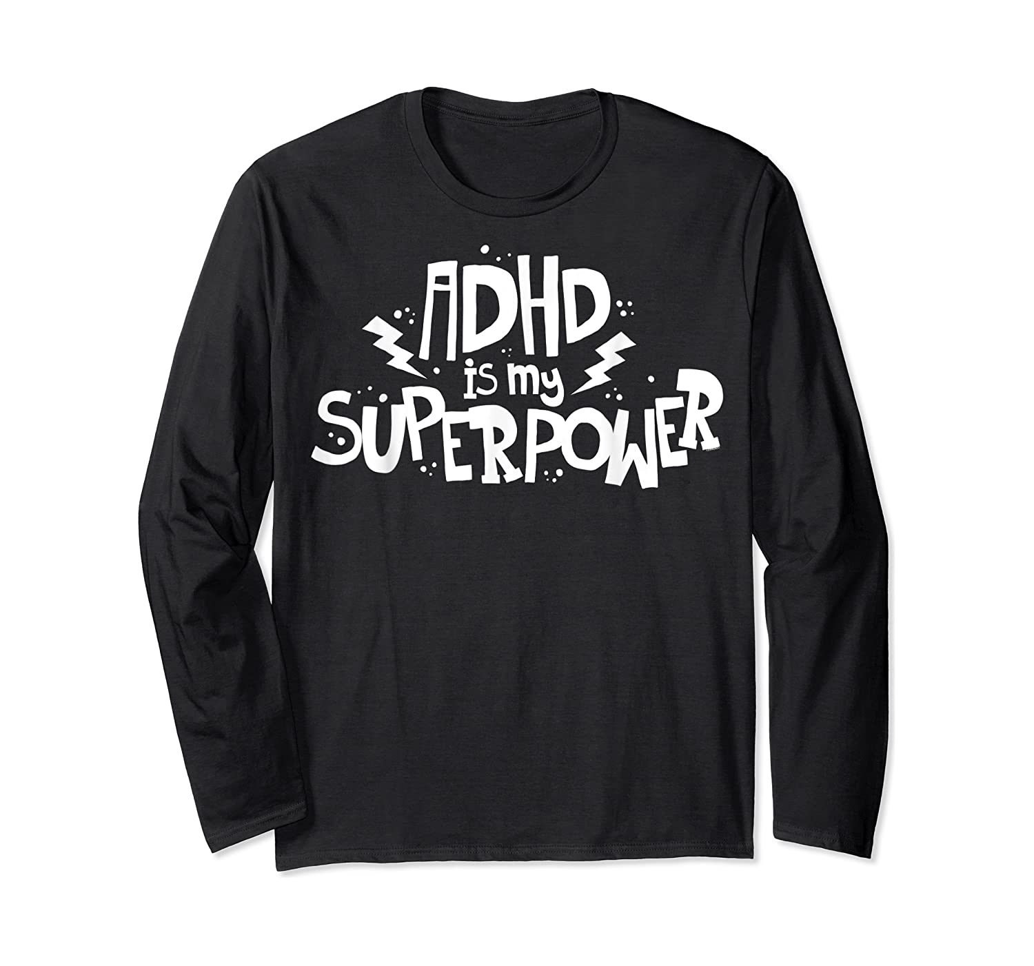 Adhd Is My Superpower Shirt Attention Deficit Disorder Quote Long Sleeve T-shirt