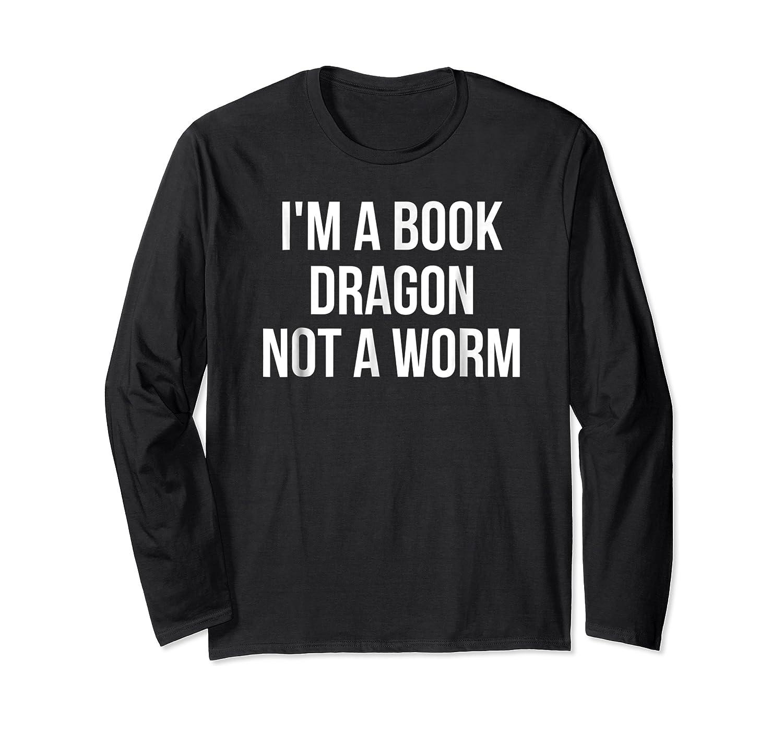 I'm A Book Dragon Not A Worm Shirts Long Sleeve T-shirt