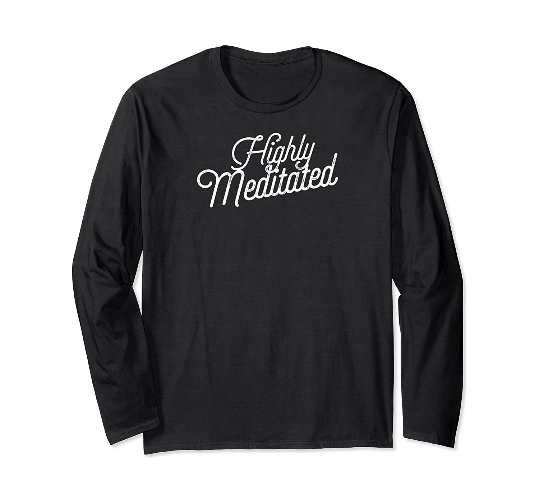 Highly Meditated Meditation Yoga Super Soft Shirts Long Sleeve T-shirt