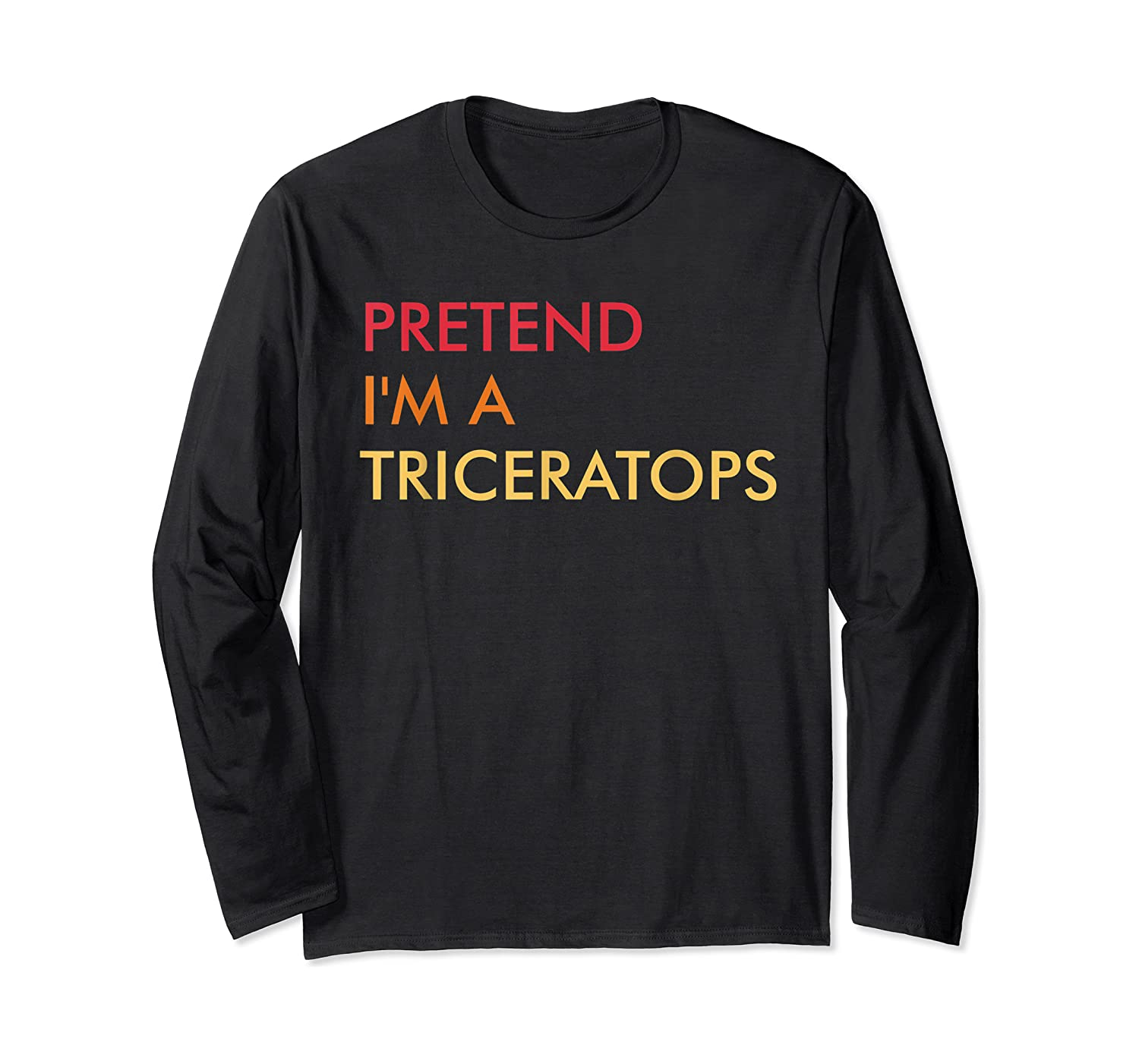 Pretend I'm A Triceratops Lazy Halloween Party Costume T-shirt Long Sleeve T-shirt