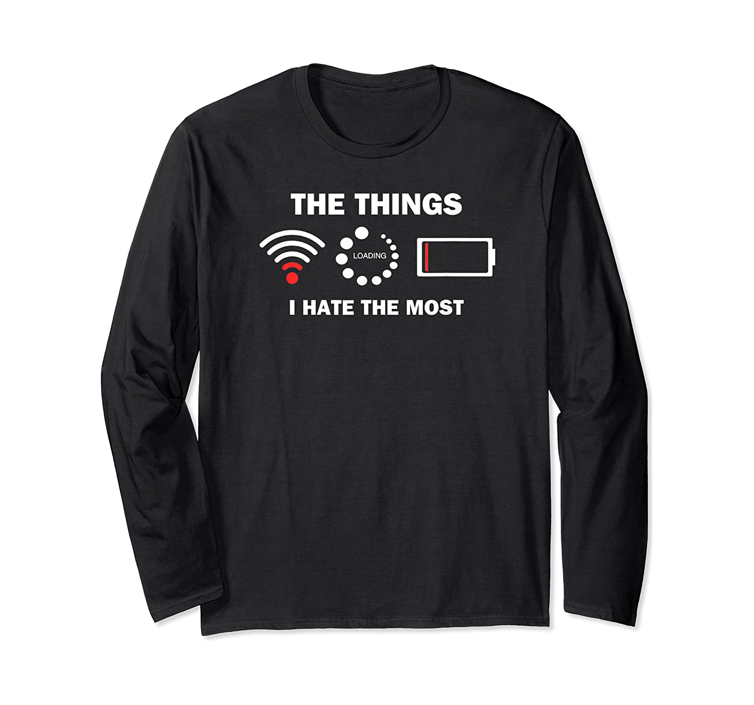 Funny Things I Hate Bad Wifi Signal Buffering Low Battery Shirts Long Sleeve T-shirt