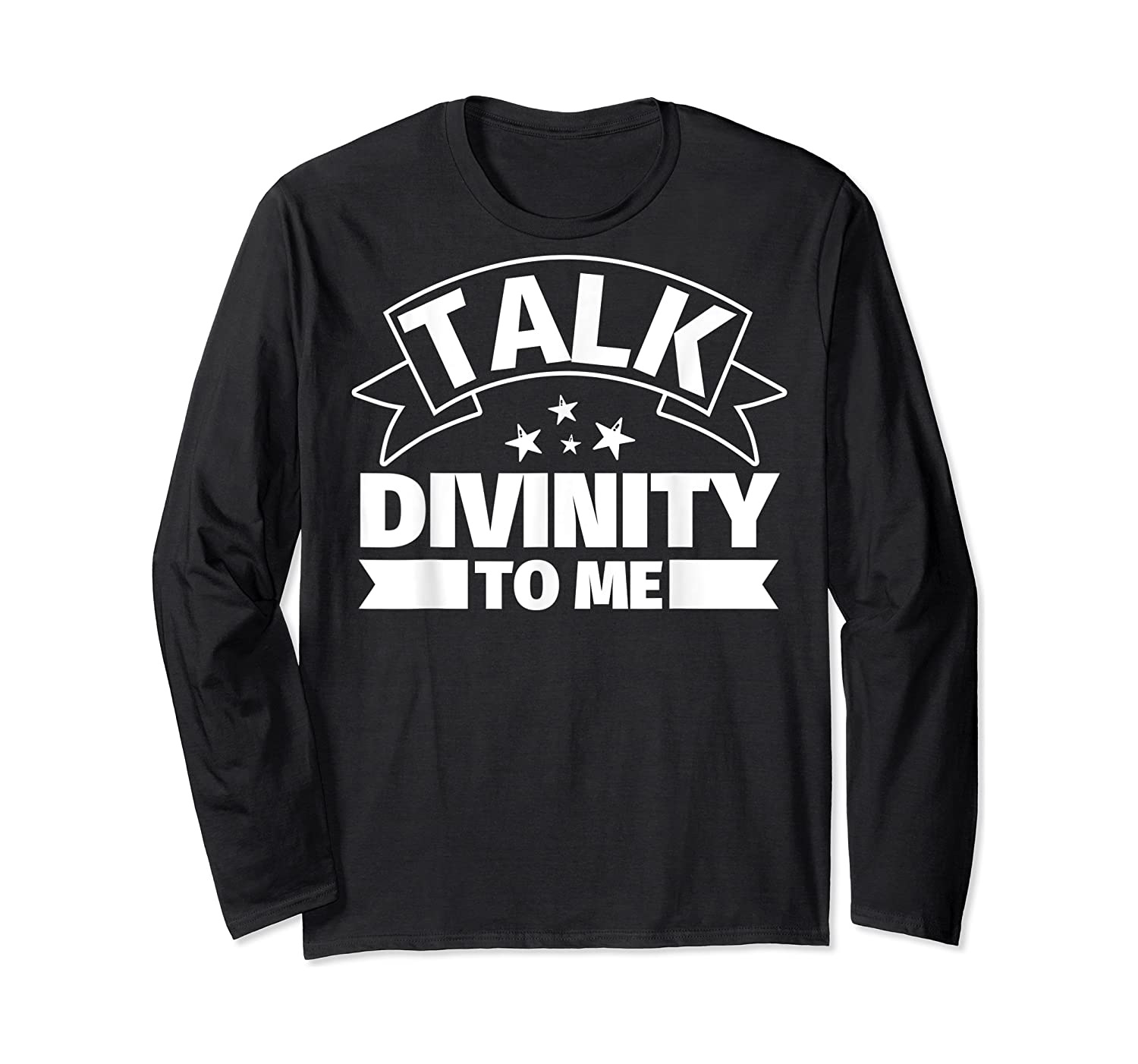 Divinity Funny Gifts Talk Divinity To Me Shirts Long Sleeve T-shirt